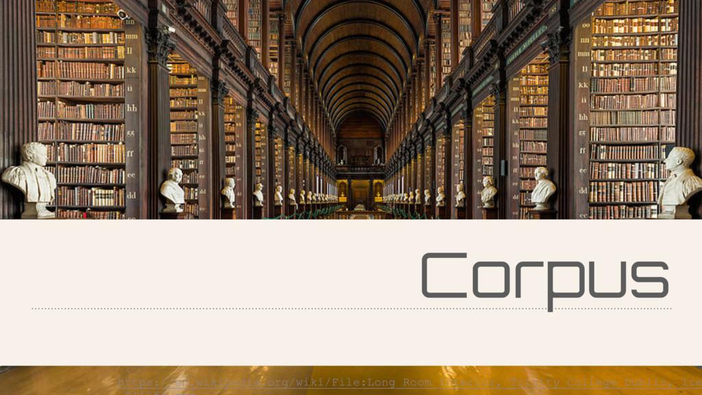 Corpus https://en.wikipedia.org/wiki/File:Long_...