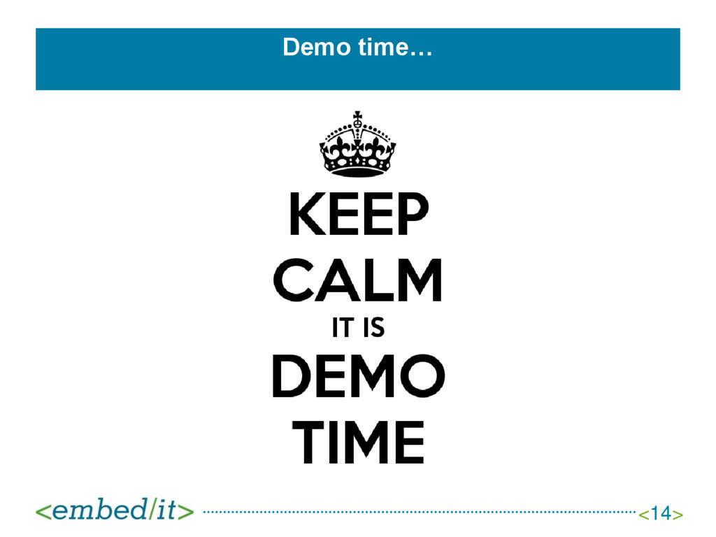 Demo time… <14>