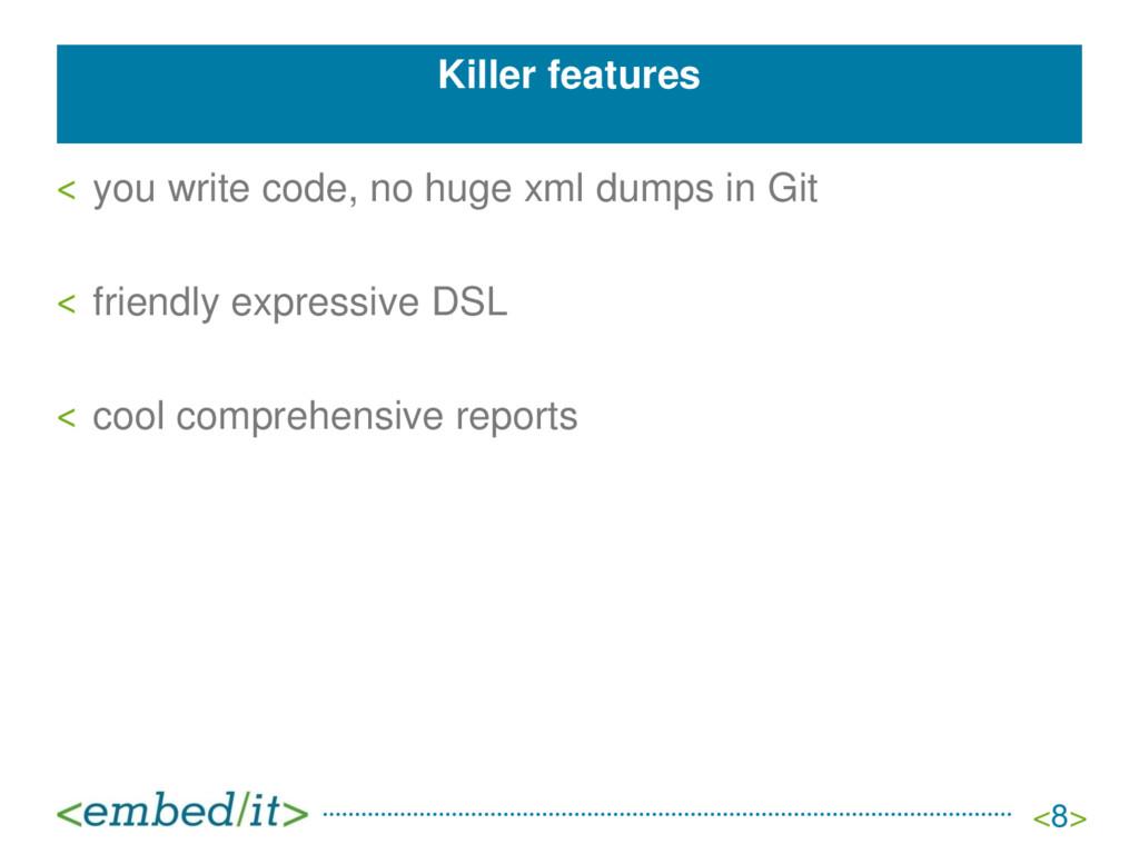 Killer features ˂ you write code, no huge xml d...