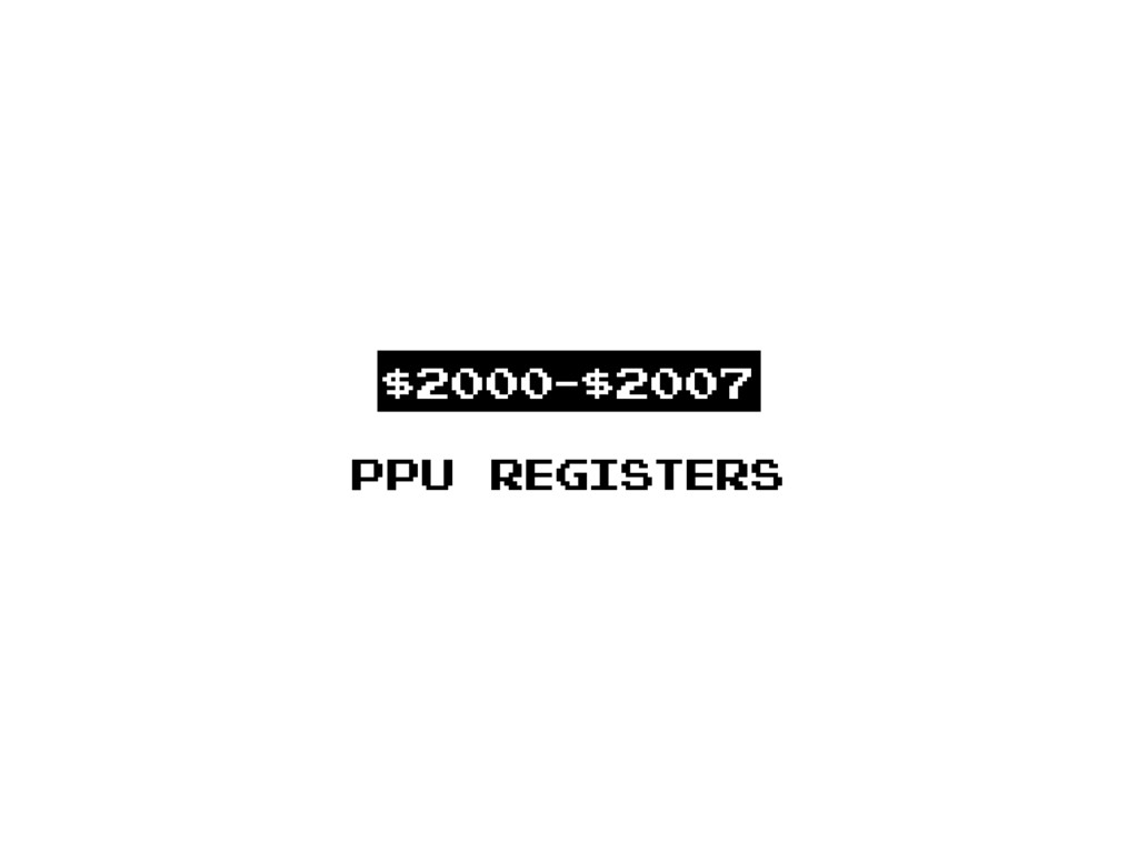 PPU registers $2000-$2007