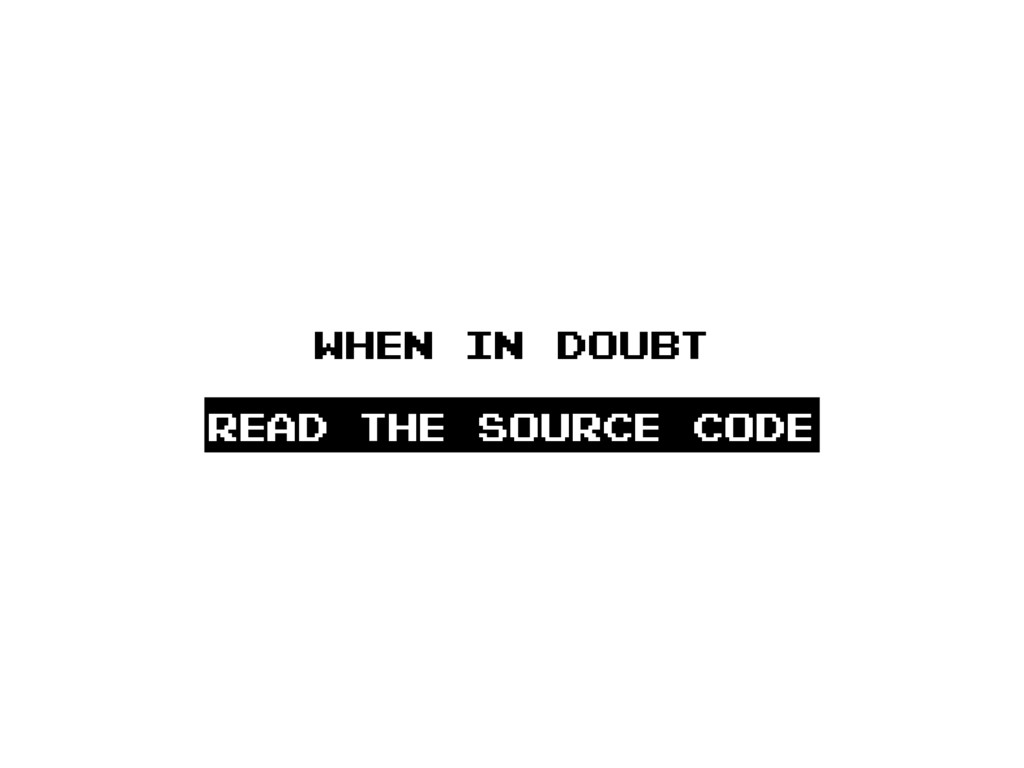Read the source code when in doubt