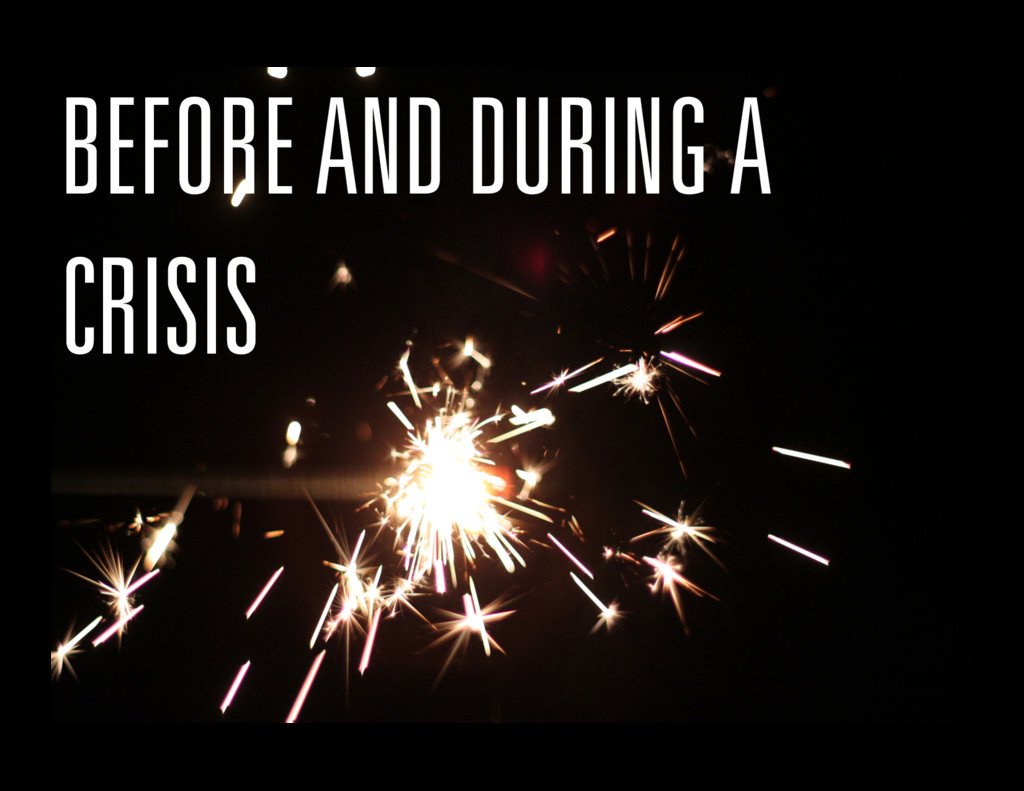 BEFORE AND DURING A CRISIS
