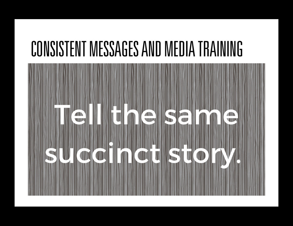 CONSISTENT MESSAGES AND MEDIA TRAINING
