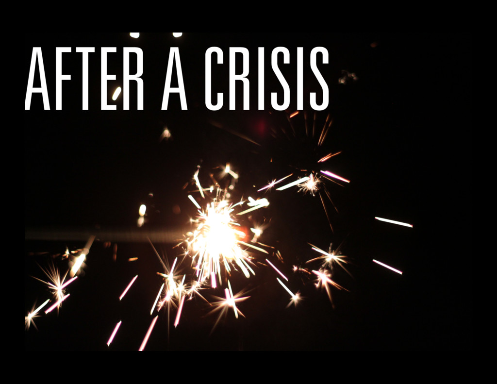 AFTER A CRISIS