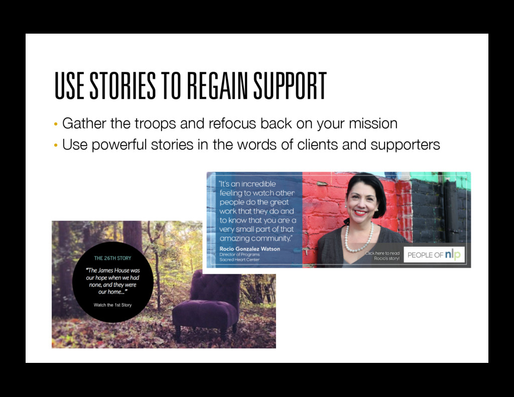USE STORIES TO REGAIN SUPPORT • Gather the tro...