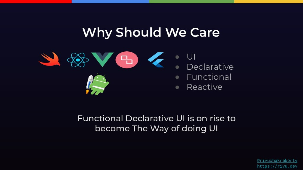 Why Should We Care ● UI ● Declarative ● Functio...