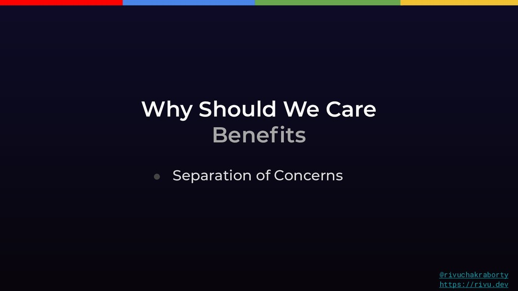 Why Should We Care Benefits ● Separation of Con...