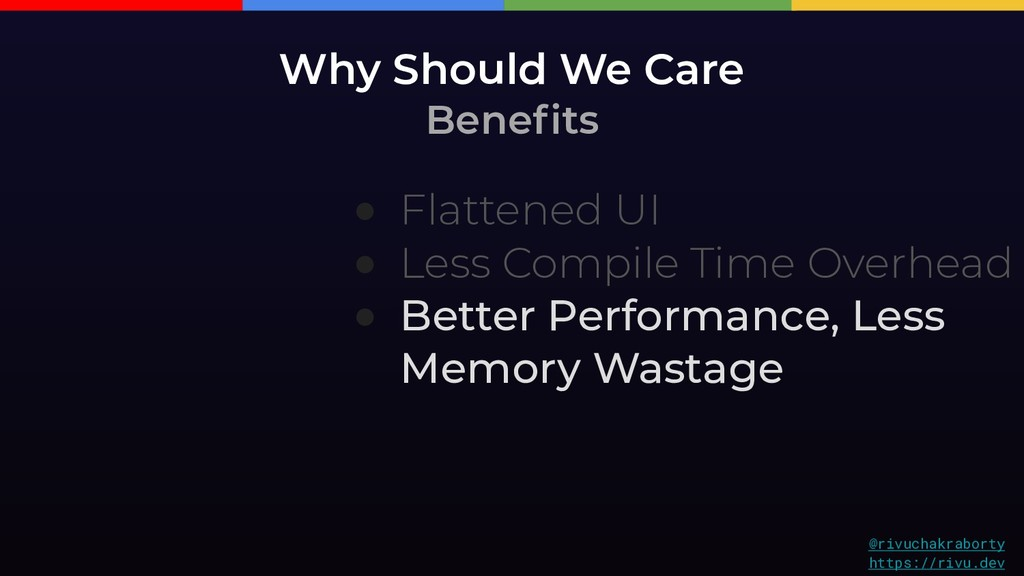 Why Should We Care Benefits ● Flattened UI ● Le...