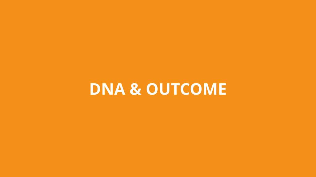 DNA & OUTCOME