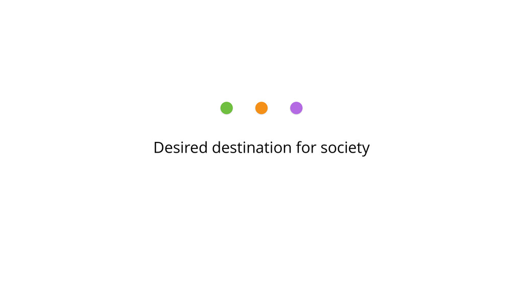 Desired destination for society