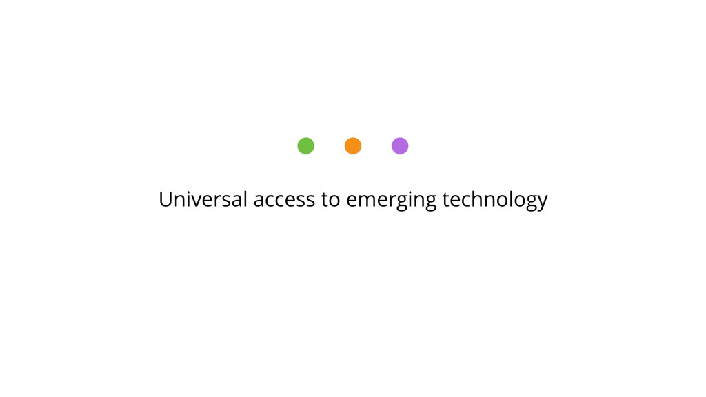 Universal access to emerging technology