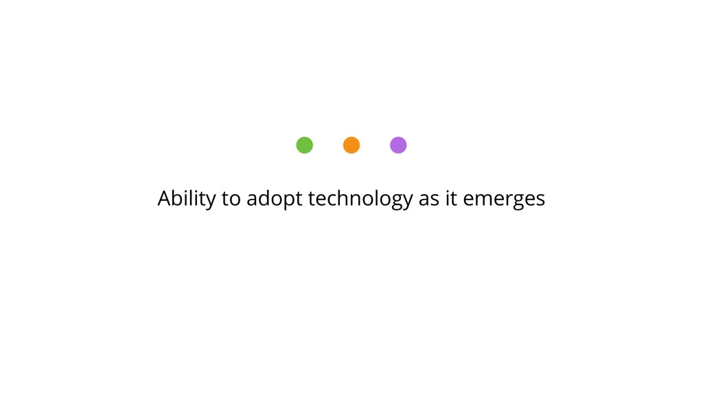 Ability to adopt technology as it emerges