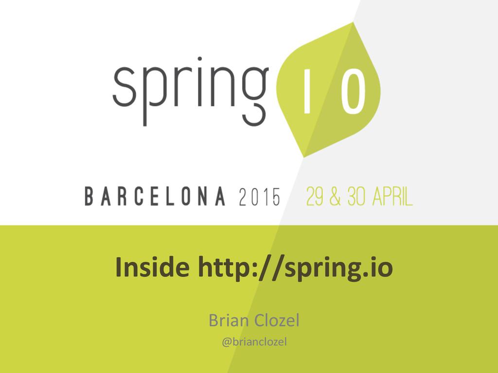 Inside http://spring.io Brian Clozel  ...