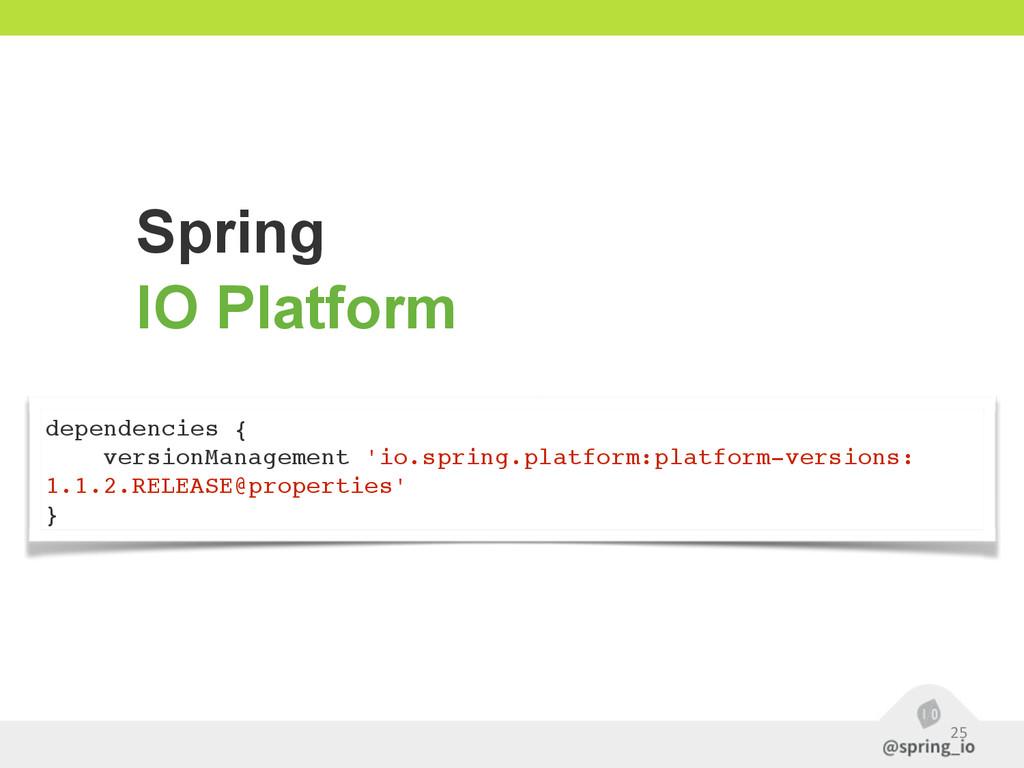 25 Spring IO Platform dependencies { versionMan...