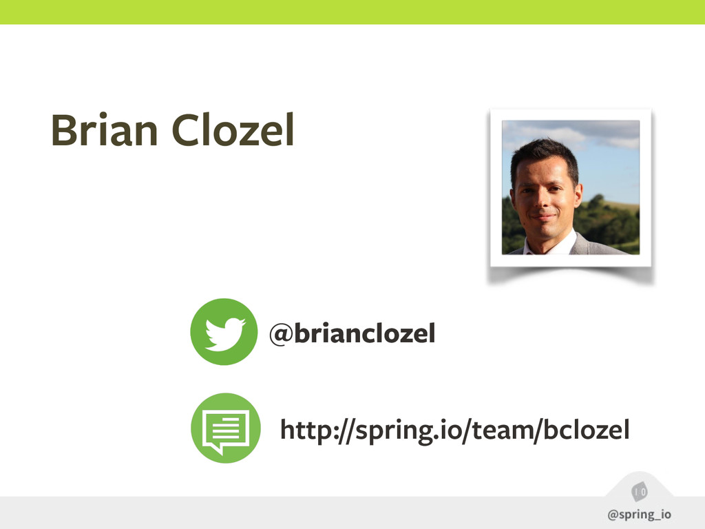 Brian Clozel @brianclozel http://spring.io/team...