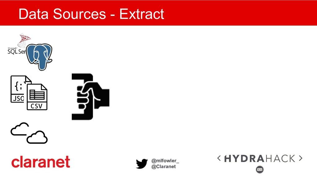 @mlfowler_ @Claranet Data Sources - Extract