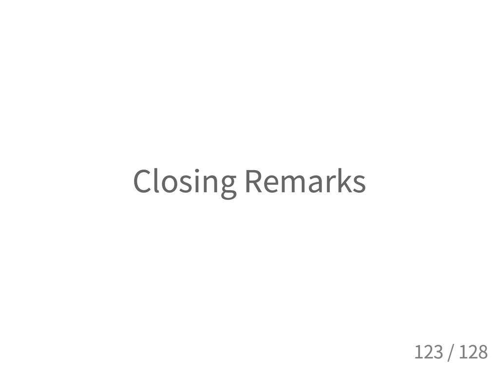 Closing Remarks 123 / 128
