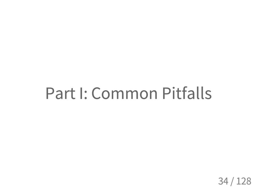 Part I: Common Pitfalls 34 / 128
