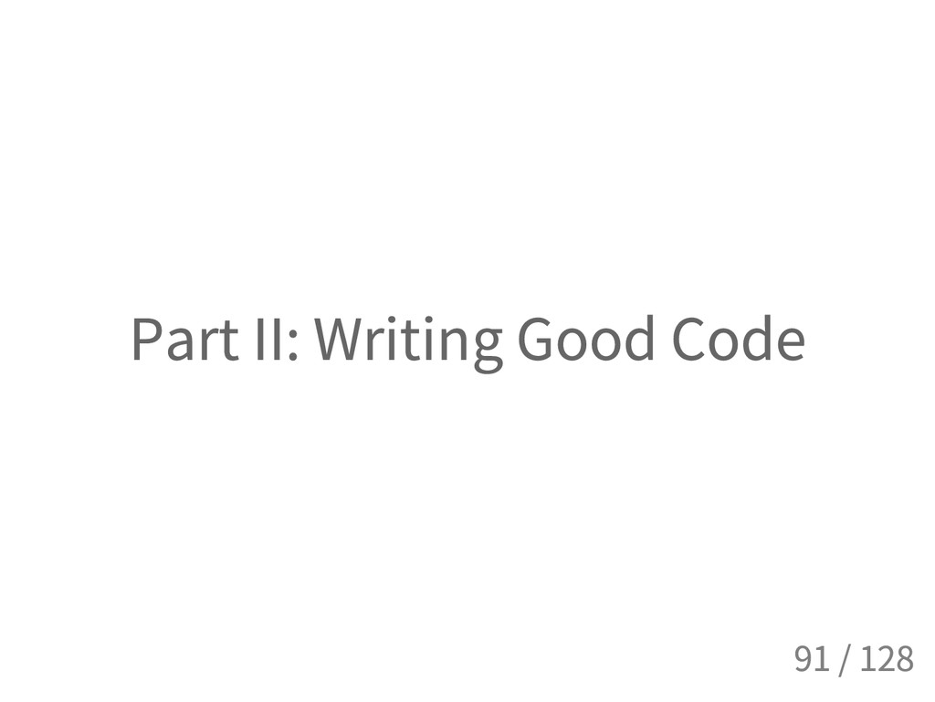 Part II: Writing Good Code 91 / 128