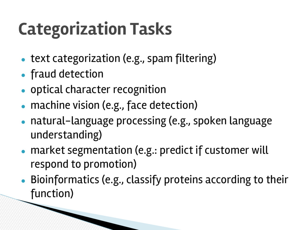● text categorization (e.g., spam filtering) ● ...