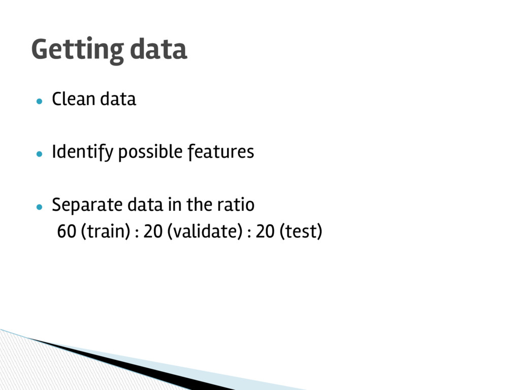 ● Clean data ● Identify possible features ● Sep...