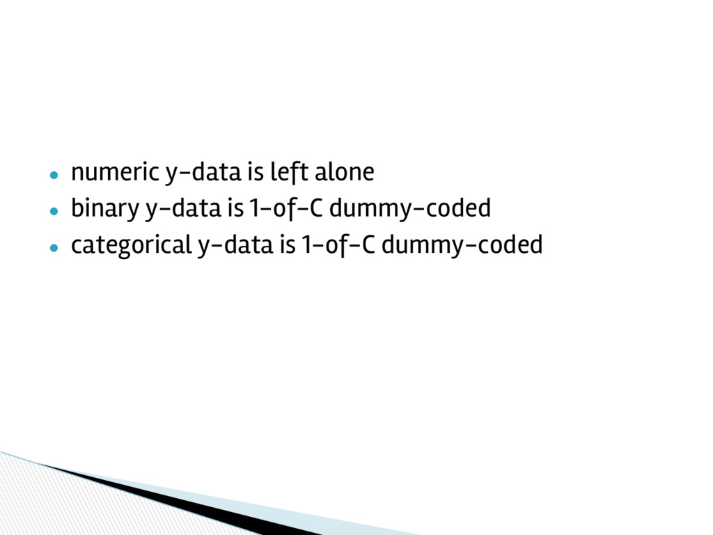 ● numeric y-data is left alone ● binary y-data ...