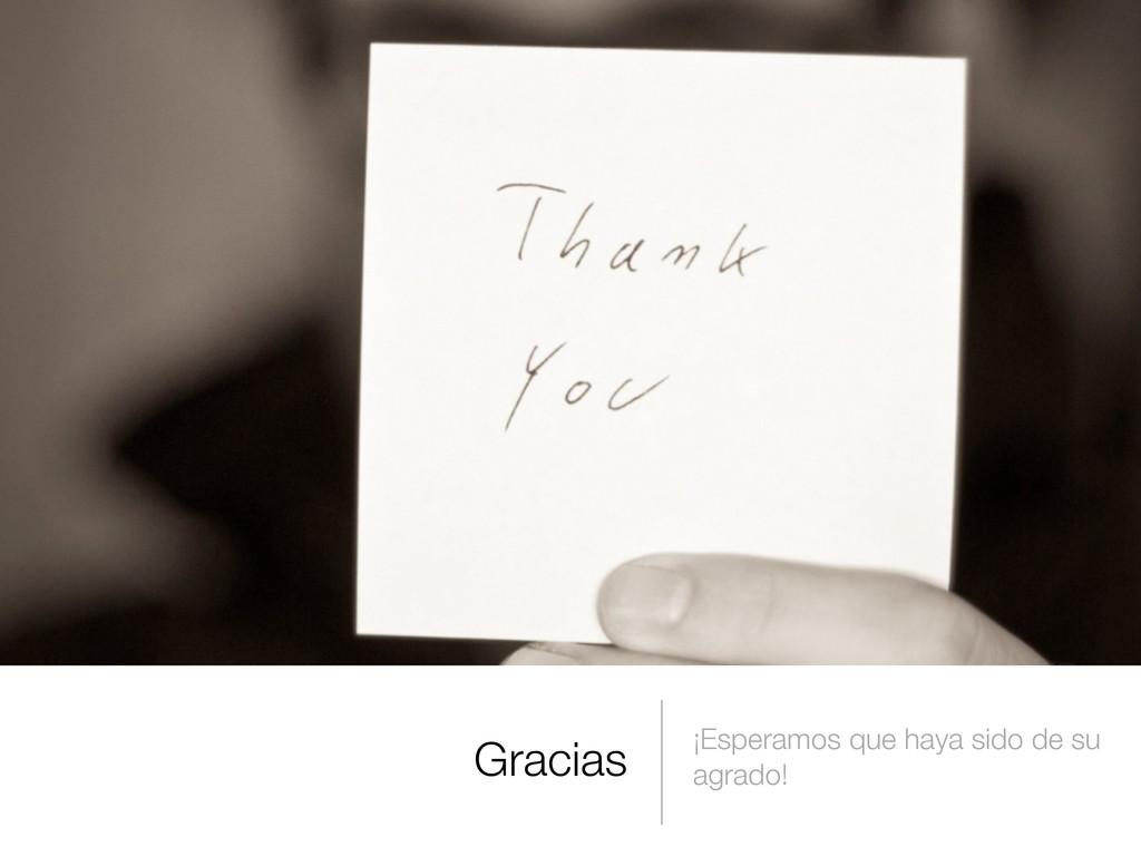 Gracias ¡Esperamos que haya sido de su agrado!