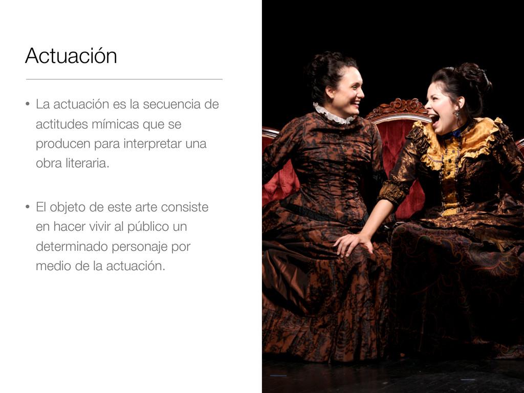 Actuación • La actuación es la secuencia de act...