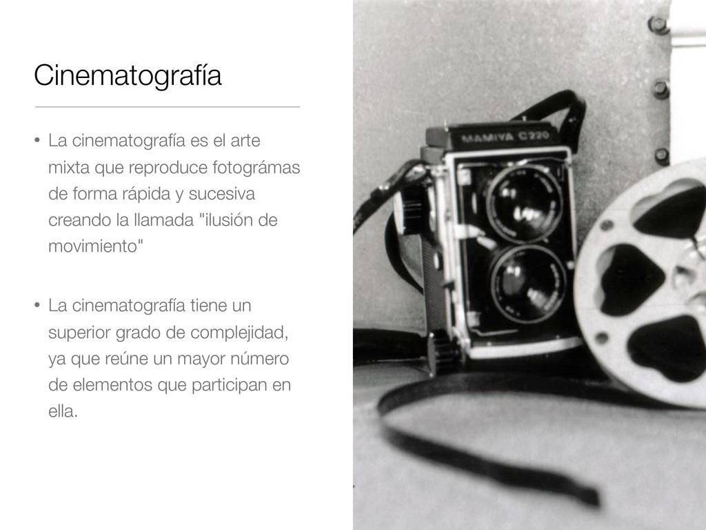 Cinematografía • La cinematografía es el arte m...