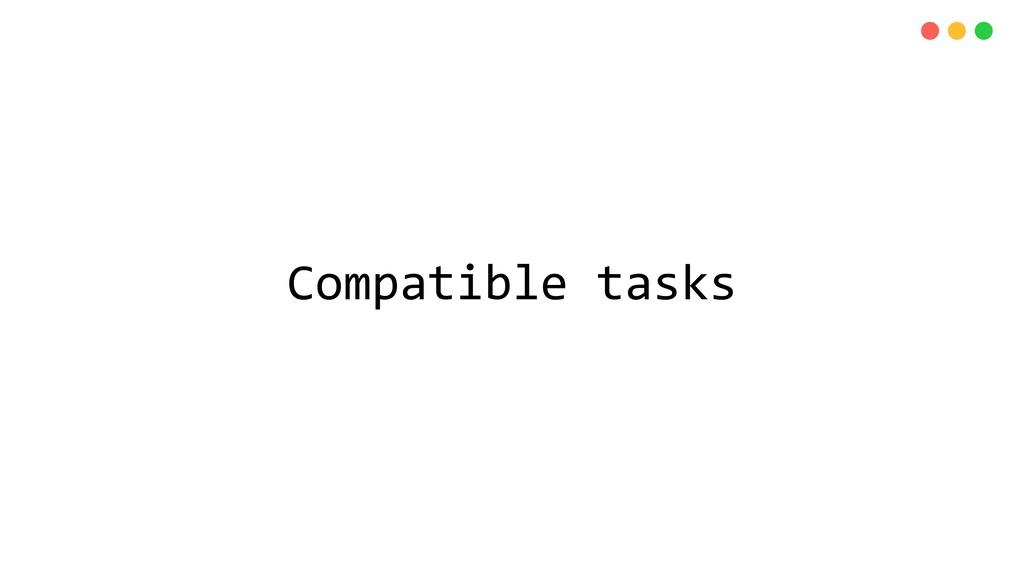 Compatible tasks