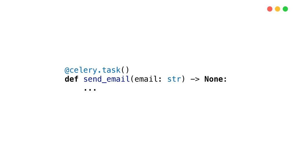 @celery.task() def send_email(email: str) -> No...