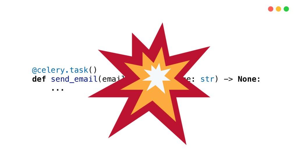@celery.task() def send_email(email: str, messa...