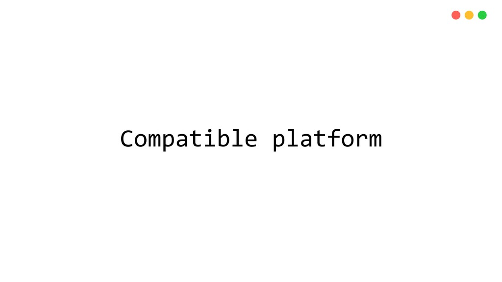 Compatible platform