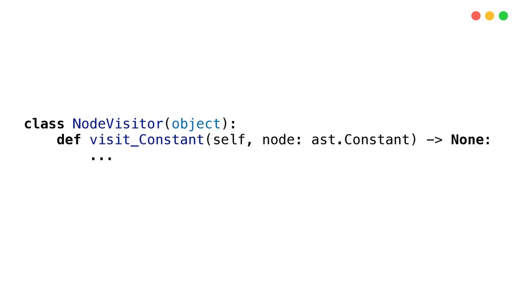 class NodeVisitor(object): def visit_Constant(s...
