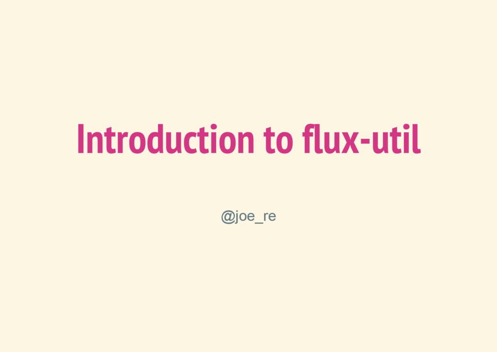 Introduction to flux-util @joe_re