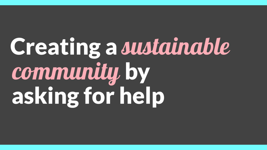 Creating a sustainable community by asking for ...