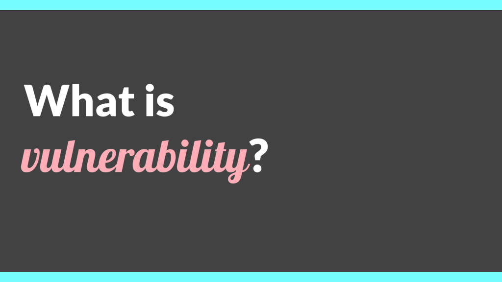 What is vulnerability?