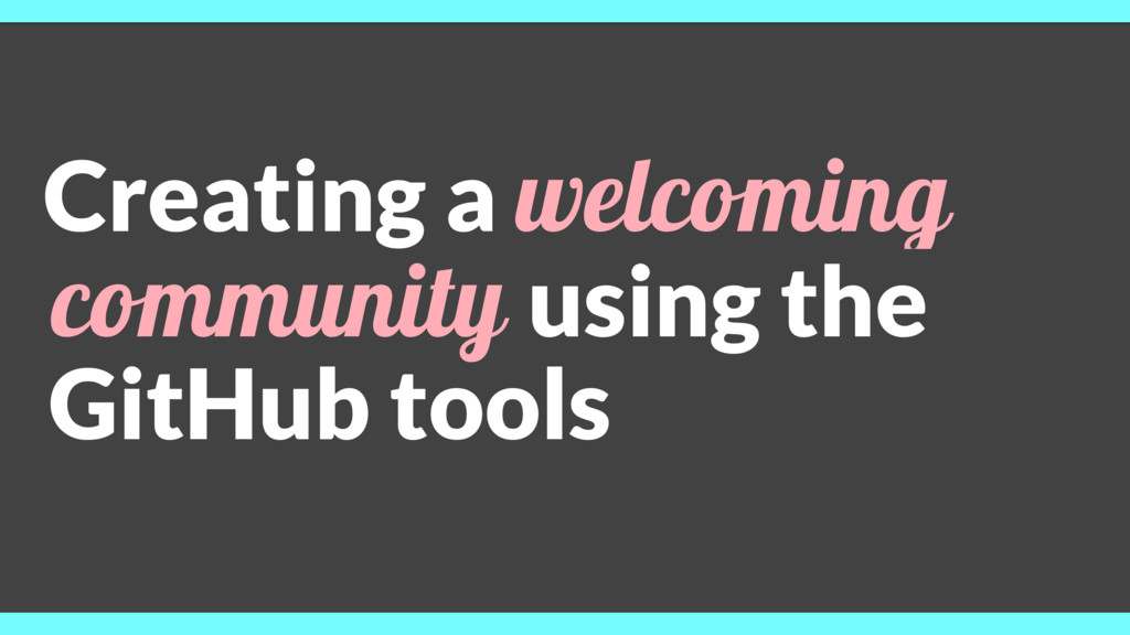 Creating a welcoming community using the GitHub...