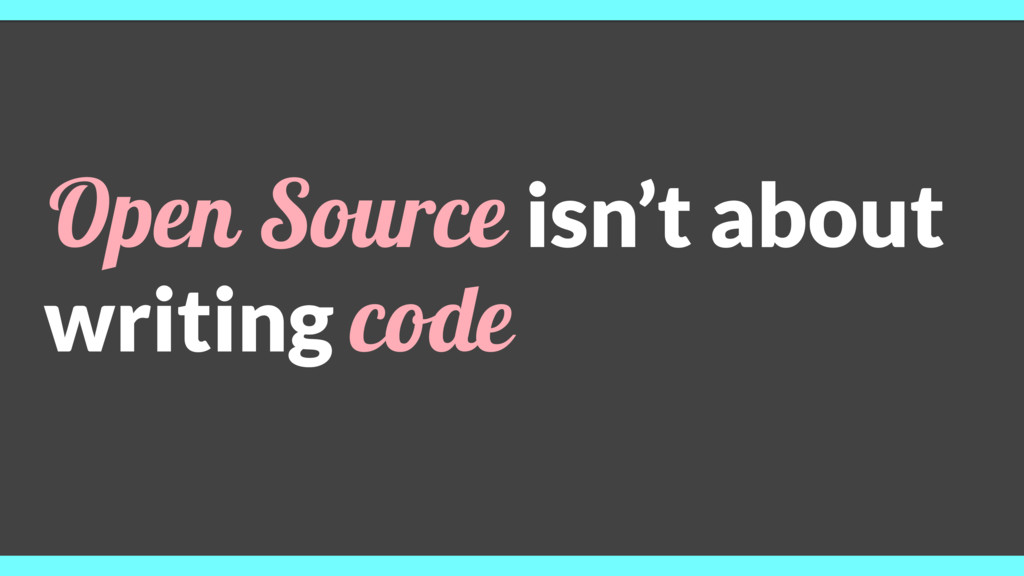 Open Source isn't about writing code