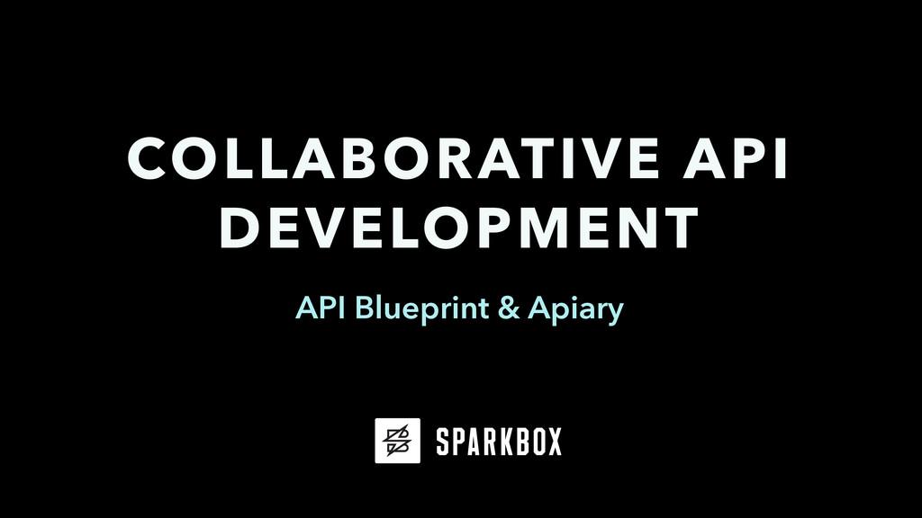 API Blueprint & Apiary COLLABORATIVE API DEVELO...