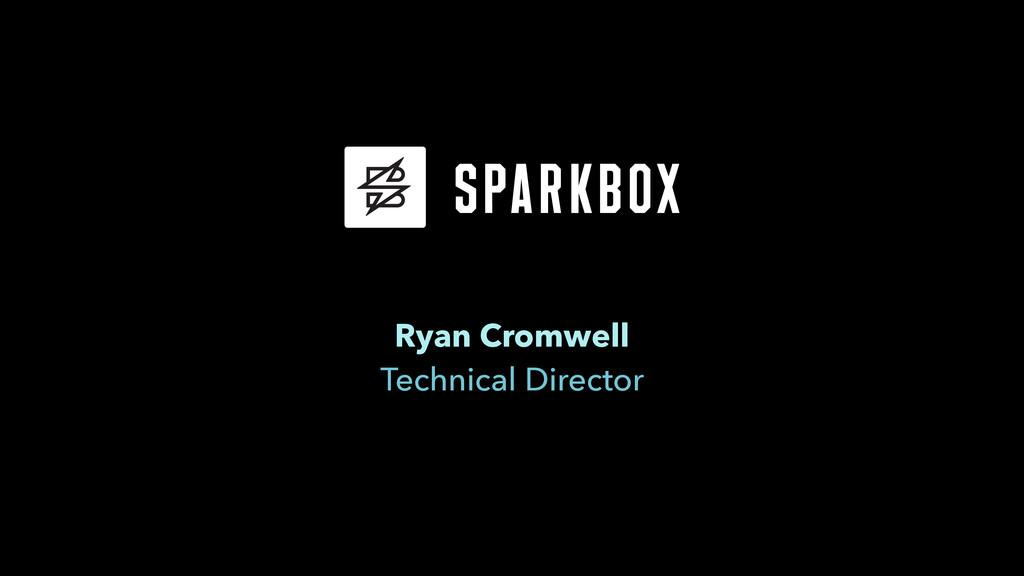 Ryan Cromwell  Technical Director