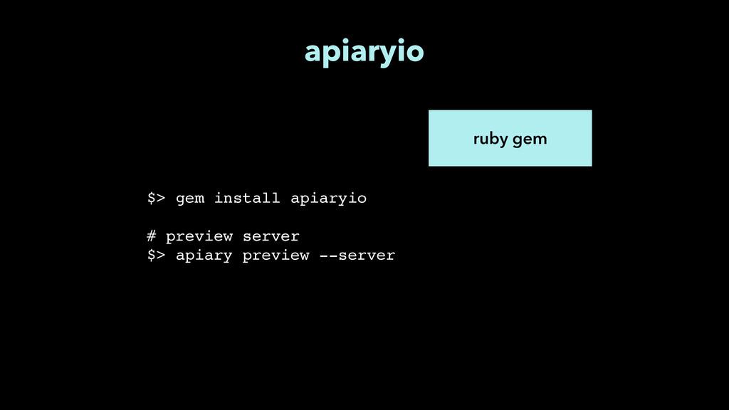 ruby gem $> gem install apiaryio # preview serv...