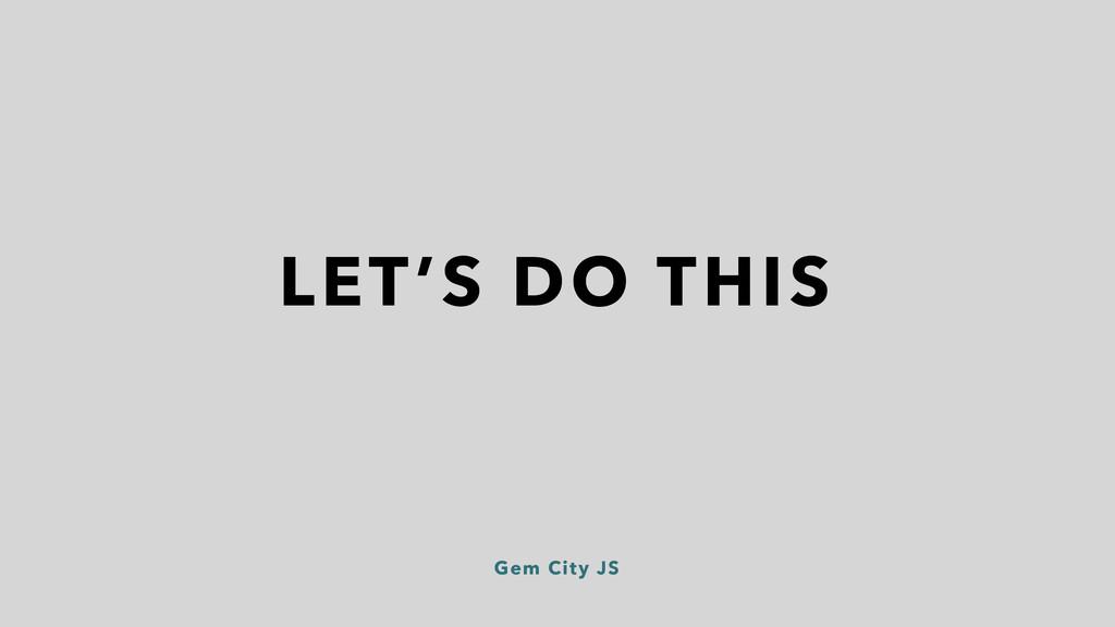 Gem City JS LET'S DO THIS
