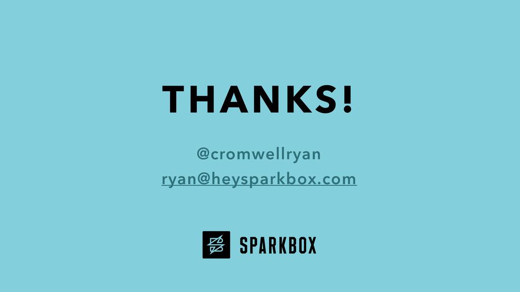 THANKS! @cromwellryan ryan@heysparkbox.com