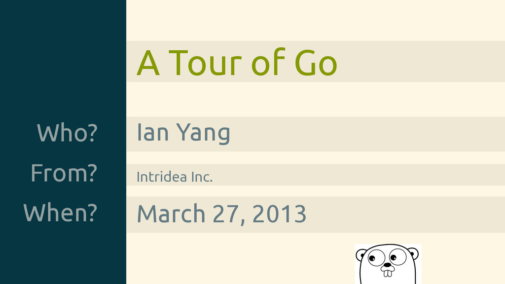 A Tour of Go Who? Ian Yang From? Intridea Inc. ...