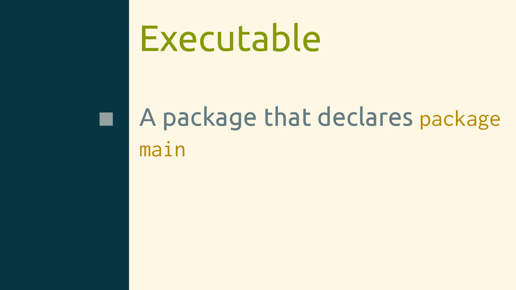 Executable A package that declares package main