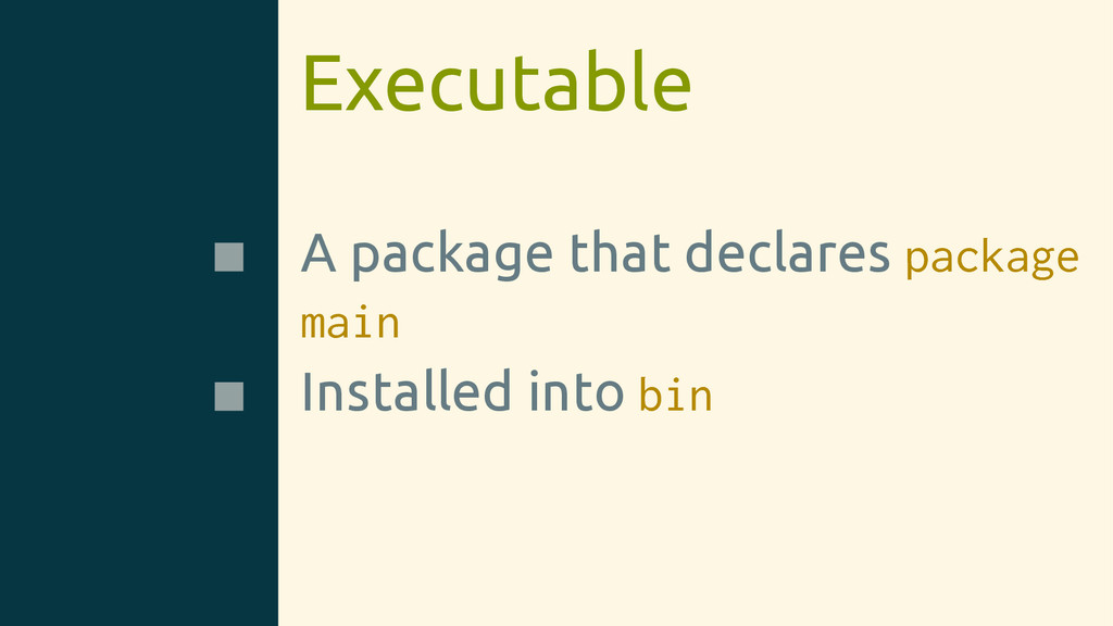 Executable A package that declares package main...