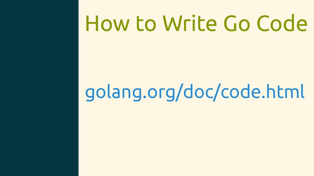 How to Write Go Code golang.org/doc/code.html