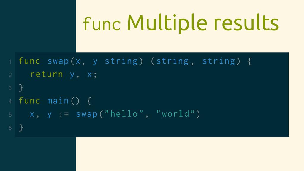 func Multiple results 1 func swap(x, y string) ...