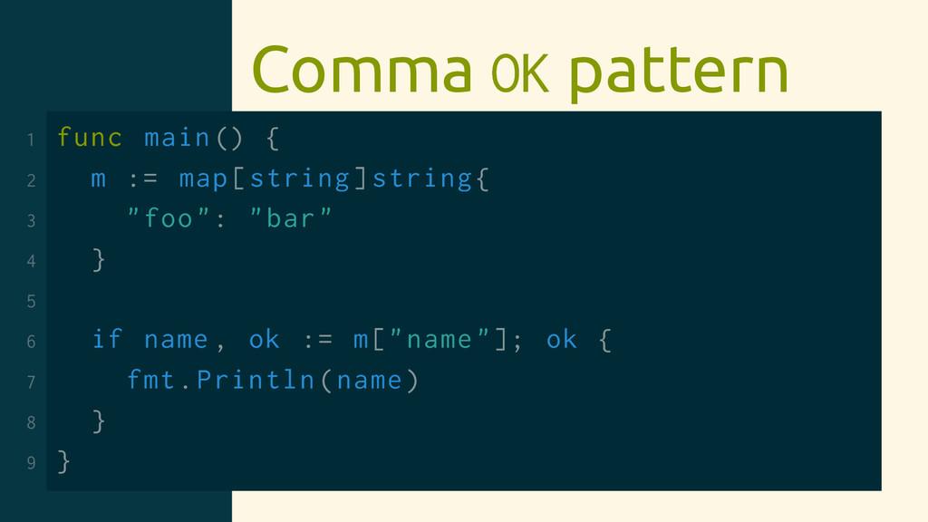 Comma OK pattern 1 func main() { 2 m := map[str...